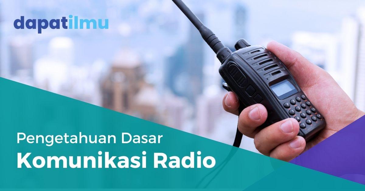 Pengetahuan Dasar Komunikasi Radio