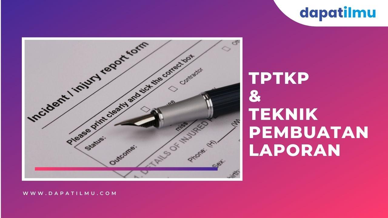 TPTKP dan Teknik Pembuatan Laporan